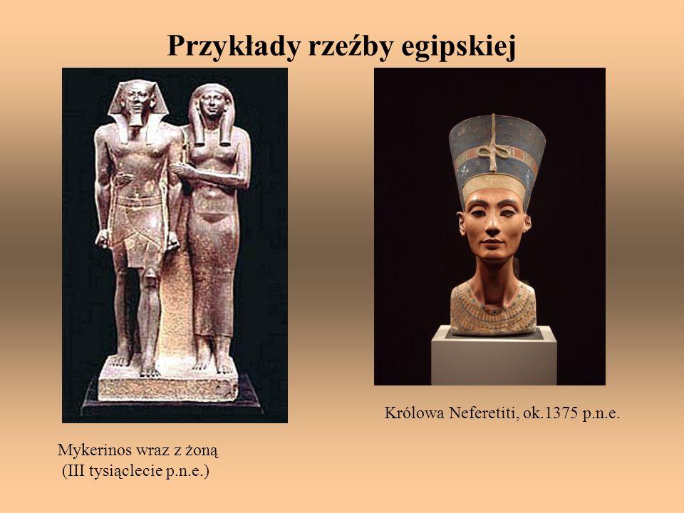 Przykłady rzeźby egipskiej Królowa Neferetiti, ok.1375 p.n.e. Mykerinos wraz z żoną (III tysiąclecie p.n.e.)