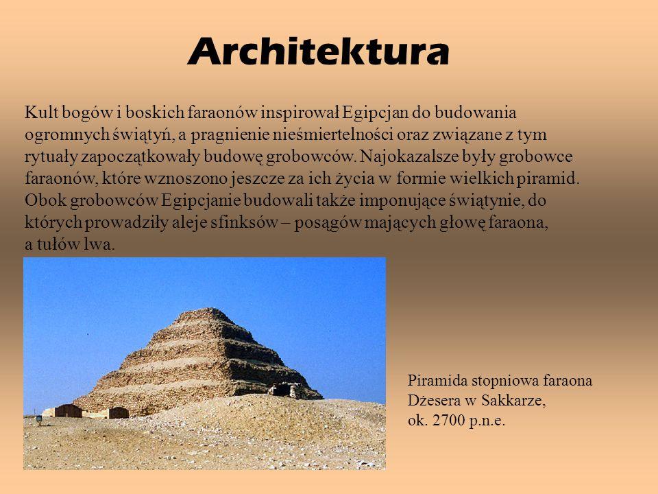 Architektura Kult bogów i boskich faraonów inspirował Egipcjan do budowania ogromnych świątyń, a pragnienie nieśmiertelności oraz związane z tym rytua