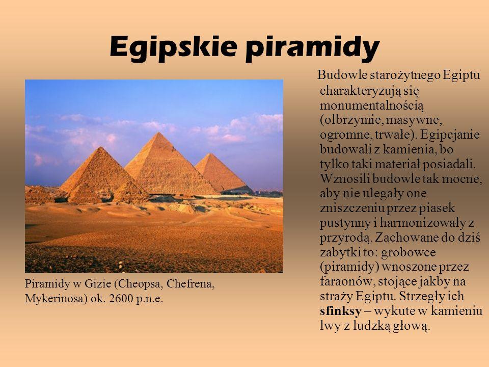 Egipskie piramidy Budowle starożytnego Egiptu charakteryzują się monumentalnością (olbrzymie, masywne, ogromne, trwałe). Egipcjanie budowali z kamieni