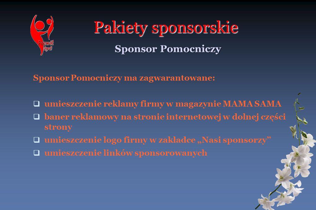 Pakiety sponsorskie Sponsor Pomocniczy Sponsor Pomocniczy ma zagwarantowane: umieszczenie reklamy firmy w magazynie MAMA SAMA baner reklamowy na stron
