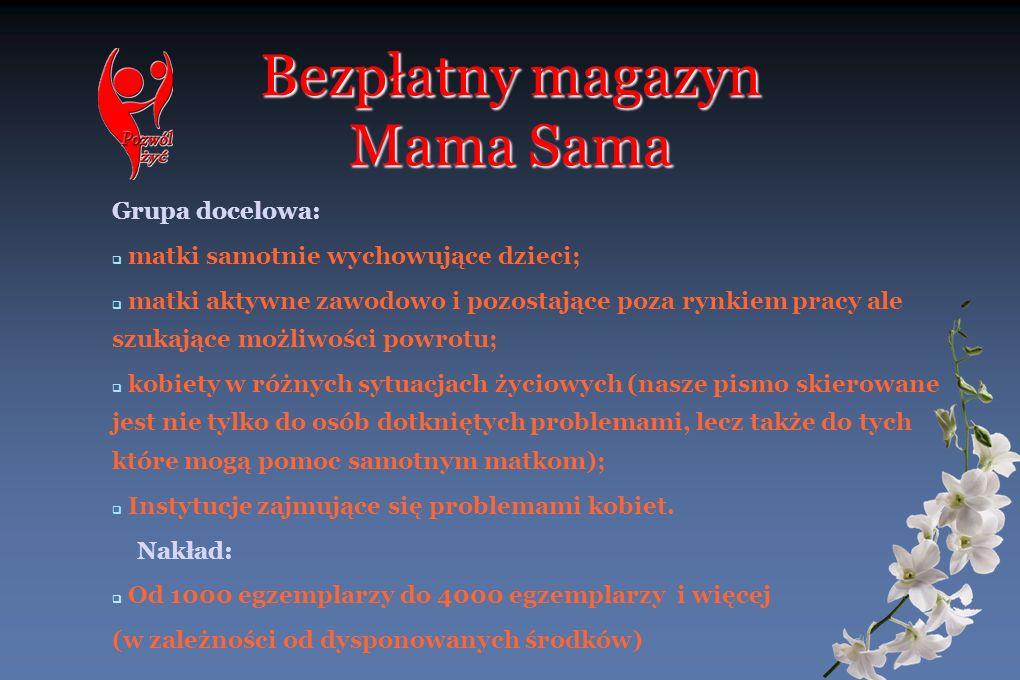 Bezpłatny magazyn Mama Sama Grupa docelowa: matki samotnie wychowujące dzieci; matki aktywne zawodowo i pozostające poza rynkiem pracy ale szukające m