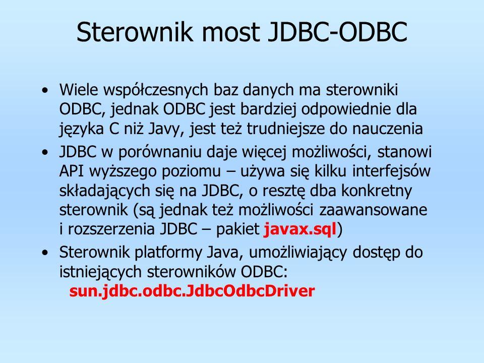 Sterownik most JDBC-ODBC Wiele współczesnych baz danych ma sterowniki ODBC, jednak ODBC jest bardziej odpowiednie dla języka C niż Javy, jest też trud