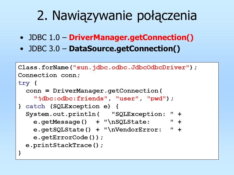2. Nawiązywanie połączenia JDBC 1.0 – DriverManager.getConnection() JDBC 3.0 – DataSource.getConnection() Class.forName(