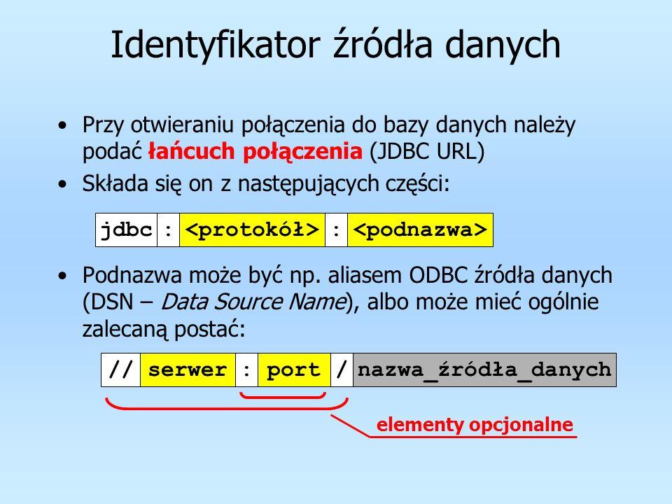 Identyfikator źródła danych Przy otwieraniu połączenia do bazy danych należy podać łańcuch połączenia (JDBC URL) Składa się on z następujących części: