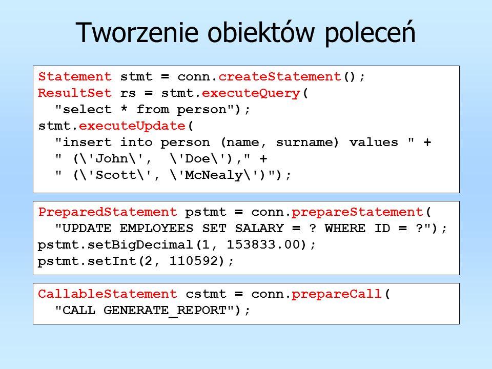 Tworzenie obiektów poleceń Statement stmt = conn.createStatement(); ResultSet rs = stmt.executeQuery(