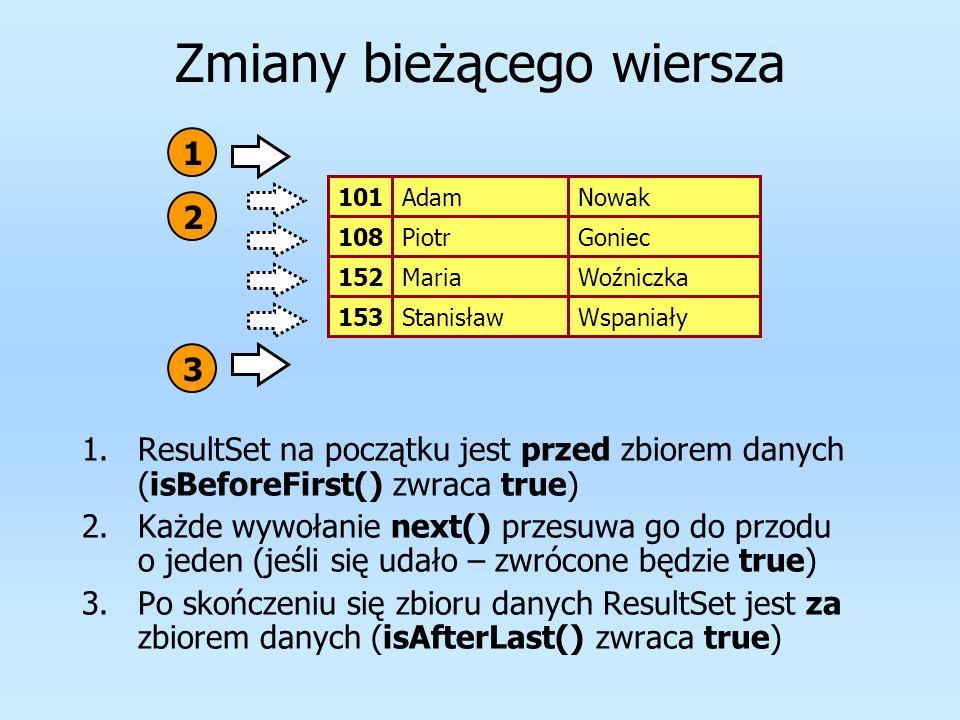 Zmiany bieżącego wiersza 1.ResultSet na początku jest przed zbiorem danych (isBeforeFirst() zwraca true) 2.Każde wywołanie next() przesuwa go do przod