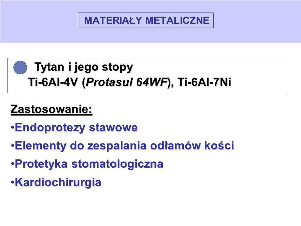 MATERIAŁY METALICZNE Tytan i jego stopy Tytan i jego stopy Ti-6Al-4V (Protasul 64WF), Ti-6Al-7Ni Ti-6Al-4V (Protasul 64WF), Ti-6Al-7Ni Zastosowanie: E