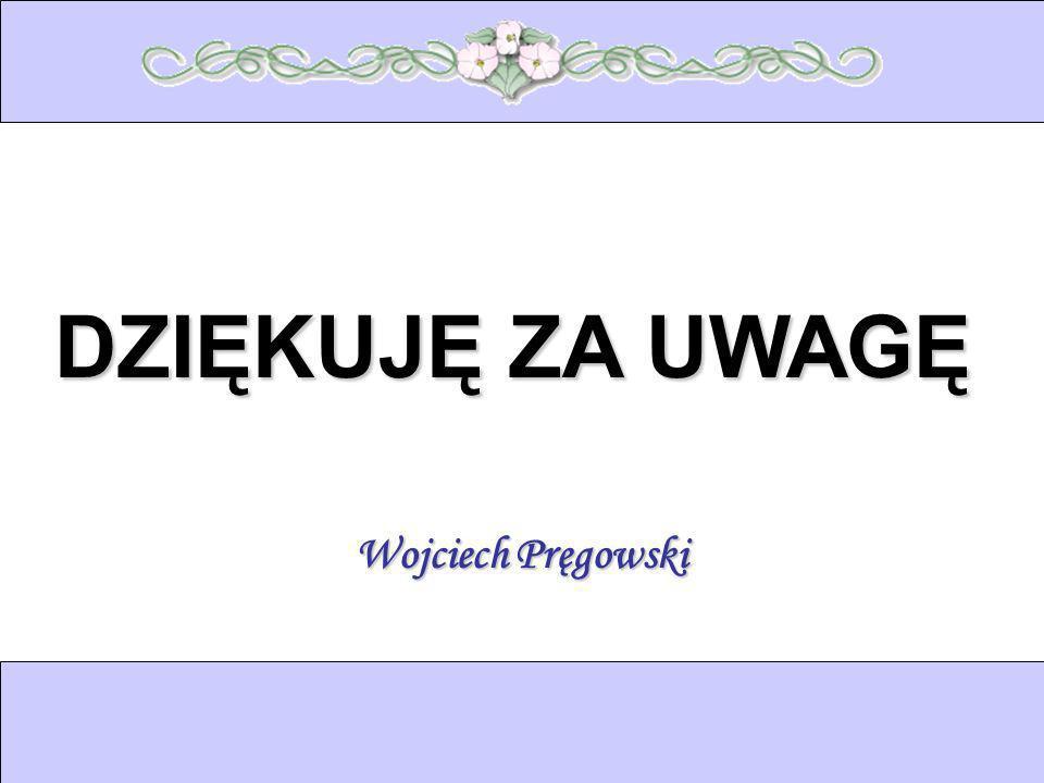 DZIĘKUJĘ ZA UWAGĘ Wojciech Pręgowski