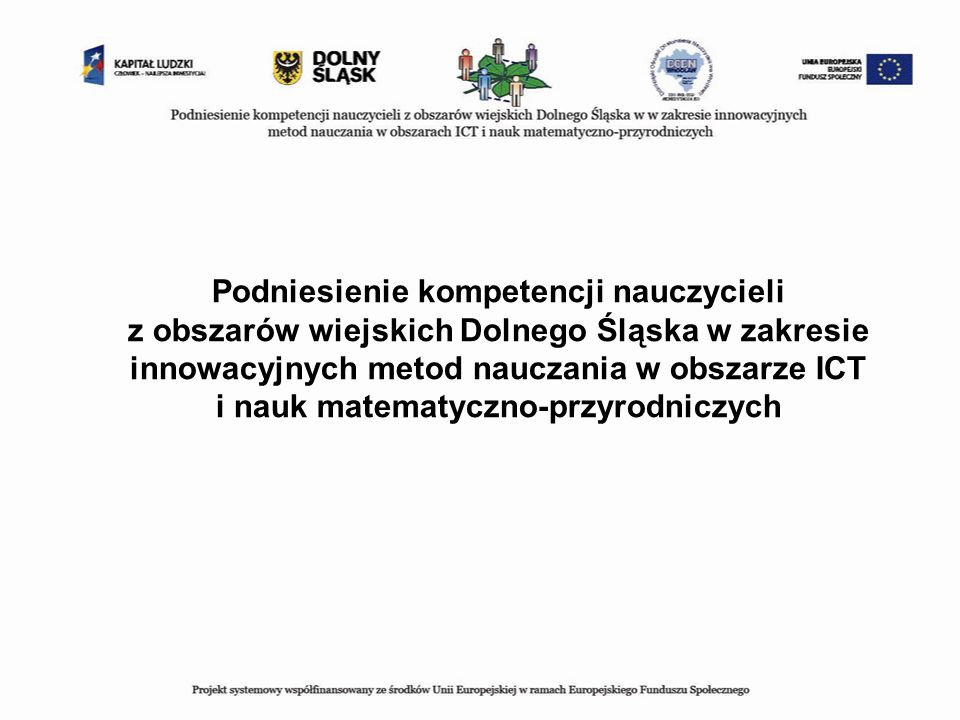 Podniesienie kompetencji nauczycieli z obszarów wiejskich Dolnego Śląska w zakresie innowacyjnych metod nauczania w obszarze ICT i nauk matematyczno-p