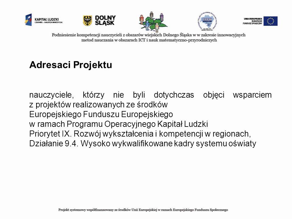 Adresaci Projektu nauczyciele, którzy nie byli dotychczas objęci wsparciem z projektów realizowanych ze środków Europejskiego Funduszu Europejskiego w