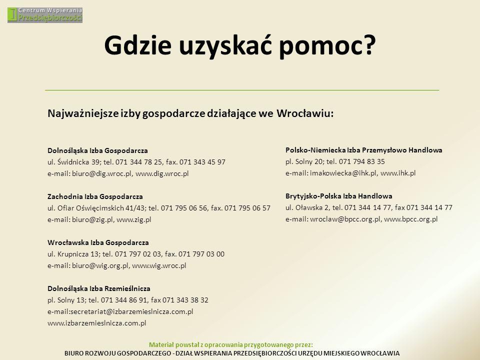 Gdzie uzyskać pomoc? Najważniejsze izby gospodarcze działające we Wrocławiu: Dolnośląska Izba Gospodarcza ul. Świdnicka 39; tel. 071 344 78 25, fax. 0