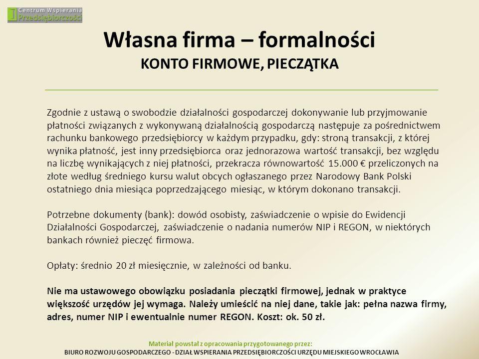 Własna firma – formalności KONTO FIRMOWE, PIECZĄTKA Zgodnie z ustawą o swobodzie działalności gospodarczej dokonywanie lub przyjmowanie płatności zwią