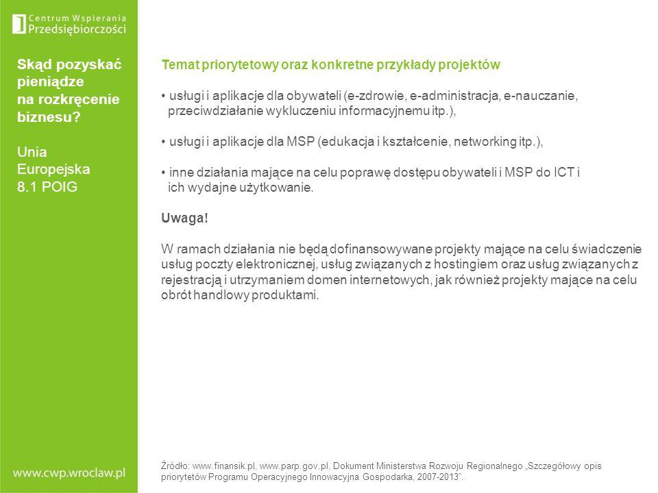 Skąd pozyskać pieniądze na rozkręcenie biznesu? Unia Europejska 8.1 POIG Temat priorytetowy oraz konkretne przykłady projektów usługi i aplikacje dla