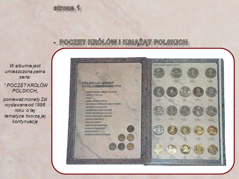 W albumie jest umieszczona pełna seria: POCZET KRÓLÓW POLSKICH ponieważ monety 2zł wydawane od 1996 roku o tej tematyce tworzą jej kontynuację