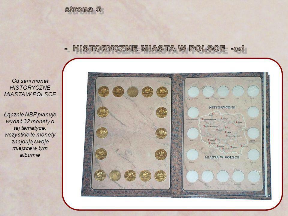 Cd serii monet HISTORYCZNE MIASTA W POLSCE Łącznie NBP planuje wydać 32 monety o tej tematyce, wszystkie te monety znajdują swoje miejsce w tym albumi