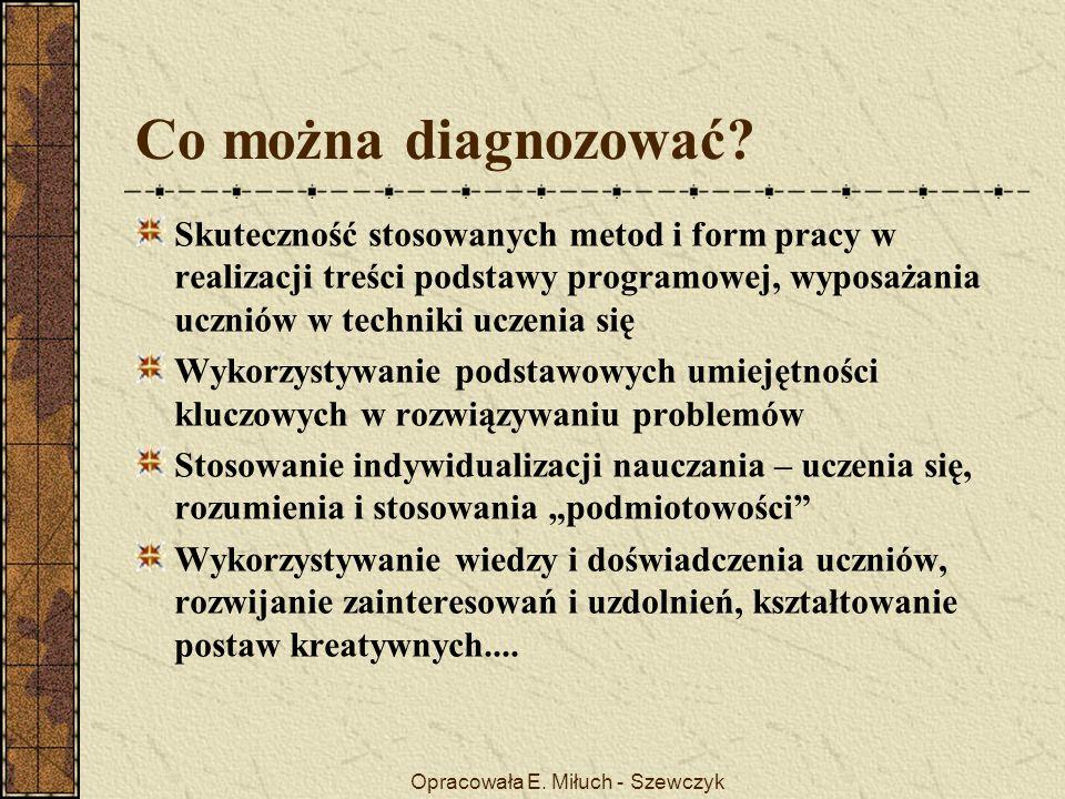 Opracowała E. Miłuch - Szewczyk Co można diagnozować.