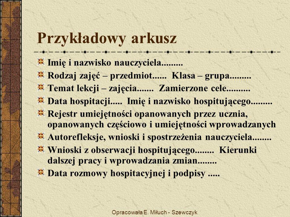 Opracowała E. Miłuch - Szewczyk Przykładowy arkusz Imię i nazwisko nauczyciela.........