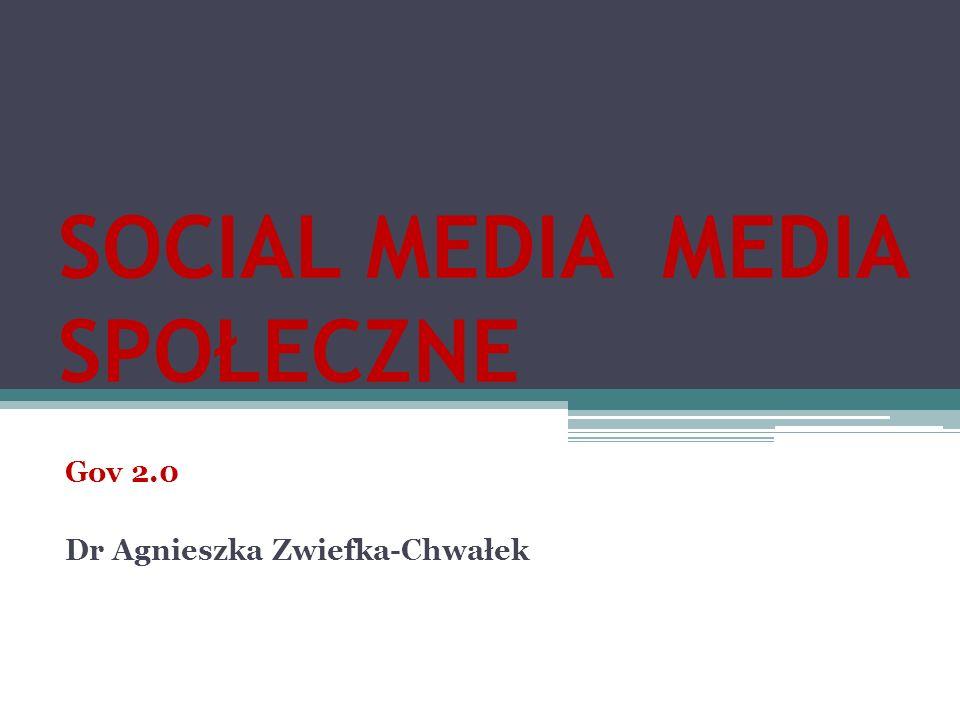 SOCIAL MEDIA MEDIA SPOŁECZNE Gov 2.0 Dr Agnieszka Zwiefka-Chwałek
