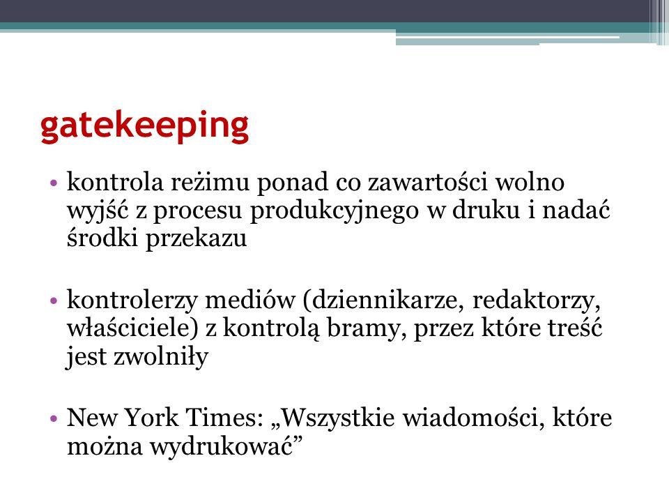 gatekeeping kontrola reżimu ponad co zawartości wolno wyjść z procesu produkcyjnego w druku i nadać środki przekazu kontrolerzy mediów (dziennikarze,