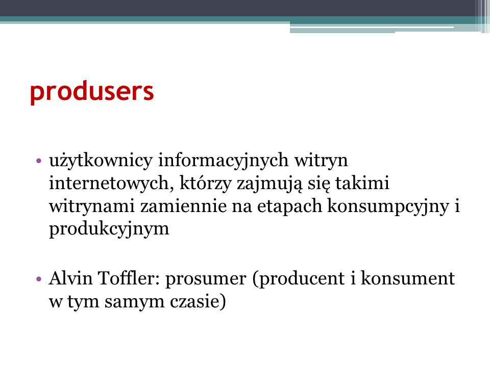 produsers użytkownicy informacyjnych witryn internetowych, którzy zajmują się takimi witrynami zamiennie na etapach konsumpcyjny i produkcyjnym Alvin