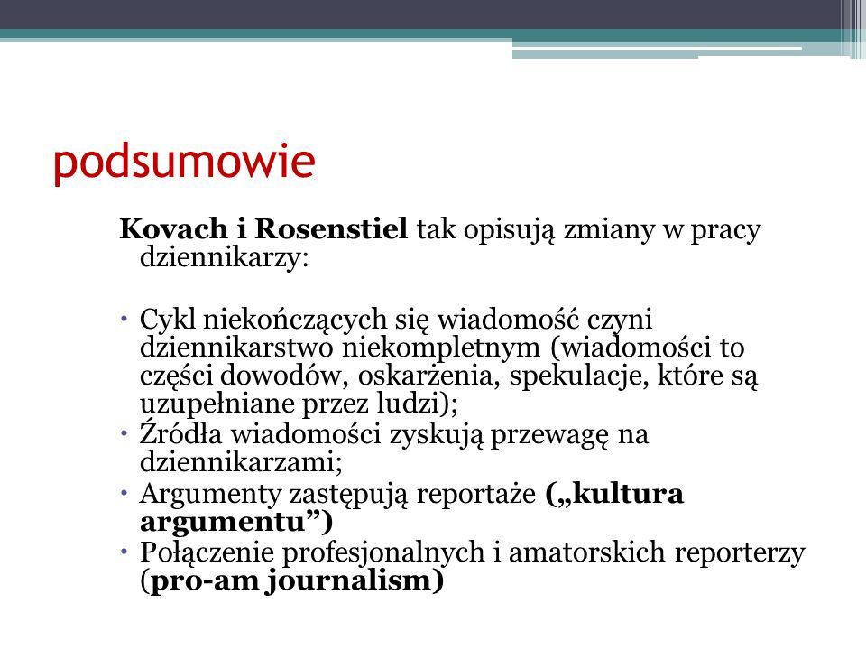 podsumowie Kovach i Rosenstiel tak opisują zmiany w pracy dziennikarzy: Cykl niekończących się wiadomość czyni dziennikarstwo niekompletnym (wiadomośc