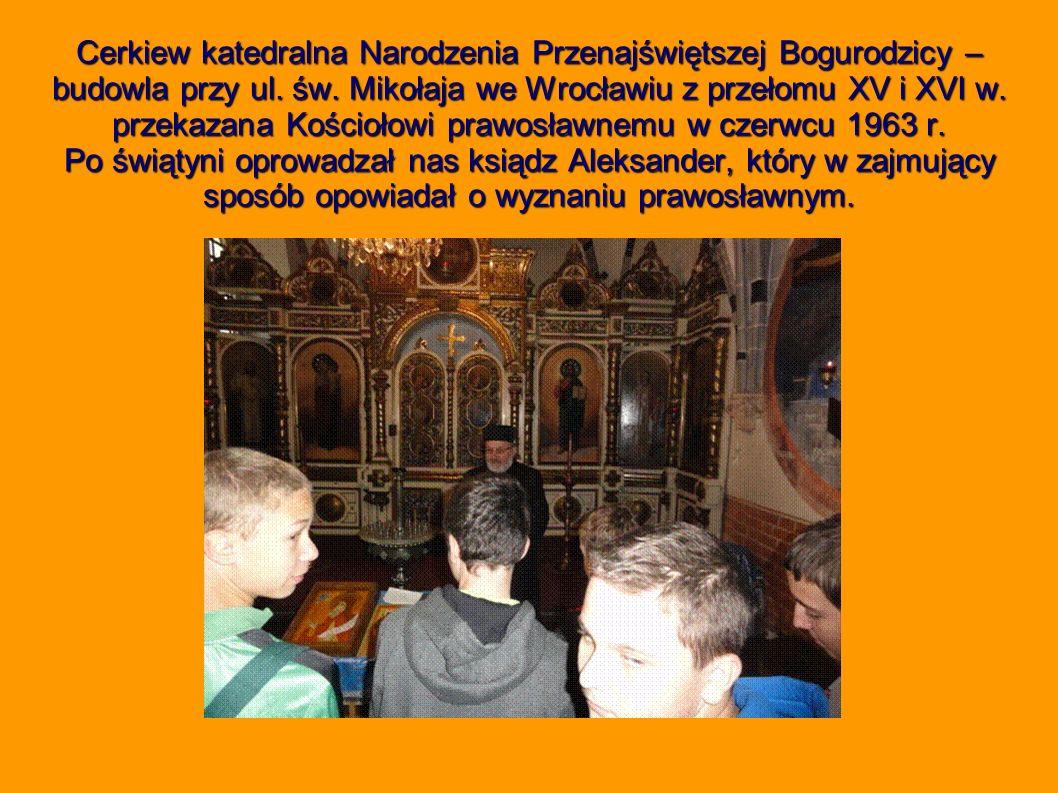 Cerkiew katedralna Narodzenia Przenajświętszej Bogurodzicy – budowla przy ul. św. Mikołaja we Wrocławiu z przełomu XV i XVI w. przekazana Kościołowi p