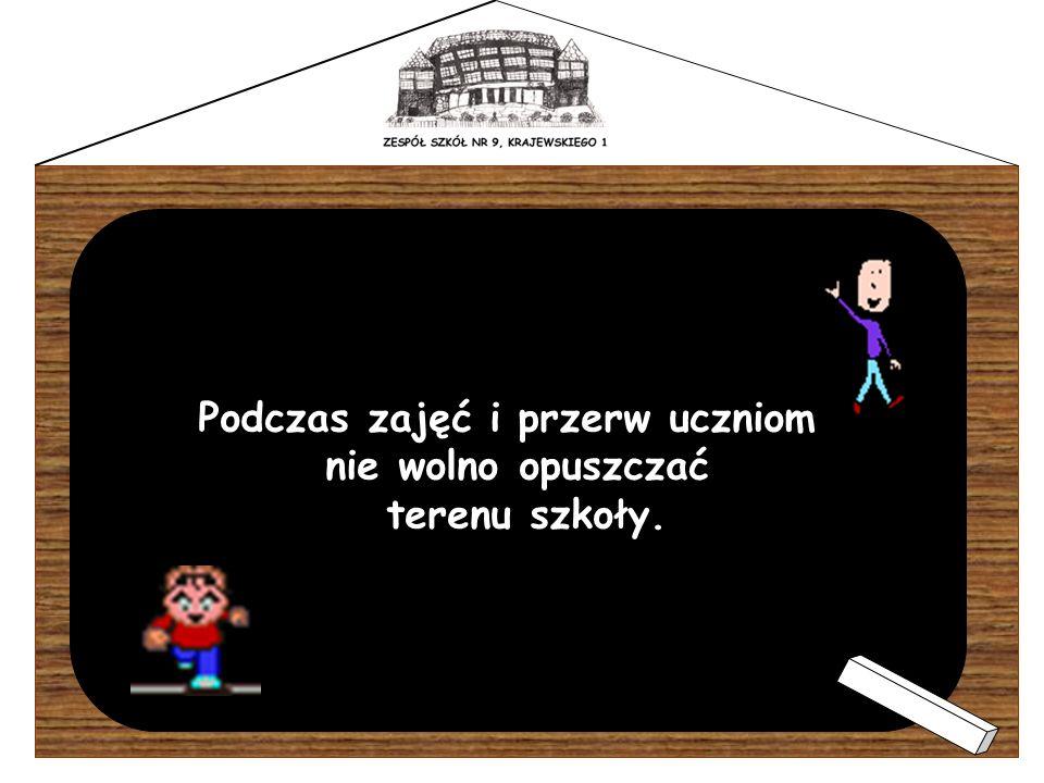 Podczas zajęć i przerw uczniom nie wolno opuszczać terenu szkoły.