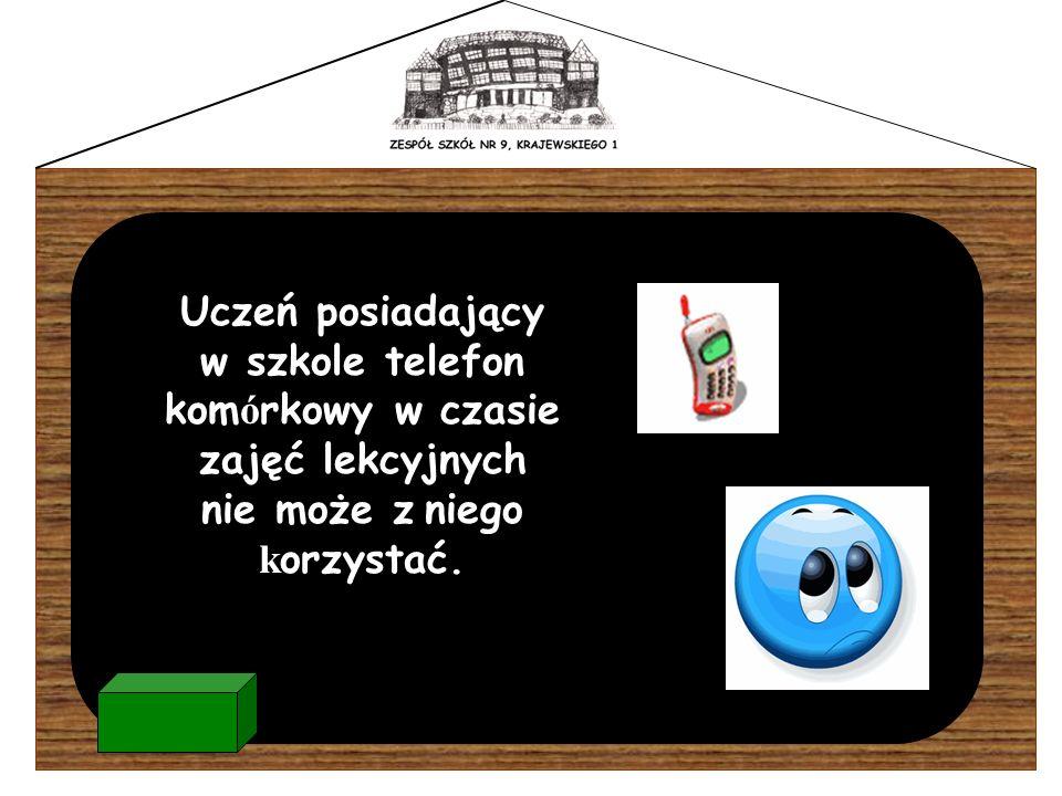 Uczeń posiadający w szkole telefon kom ó rkowy w czasie zajęć lekcyjnych nie może z niego k orzystać.