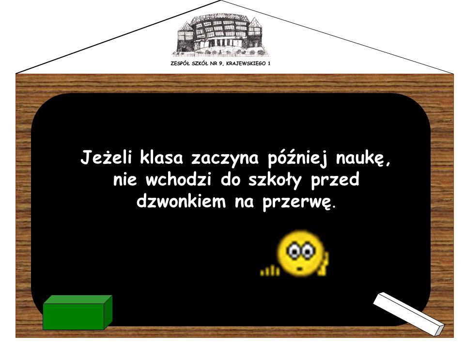 Jeżeli klasa zaczyna później naukę, nie wchodzi do szkoły przed dzwonkiem na przerwę.