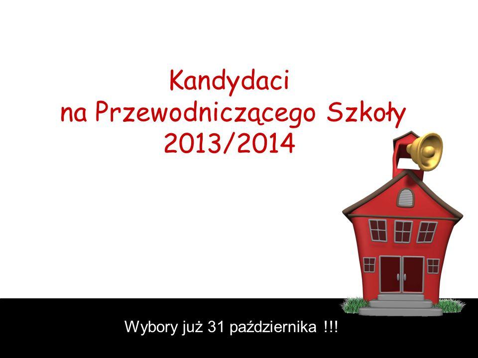 Kandydaci na Przewodniczącego Szkoły 2013/2014 Wybory już 31 października !!!