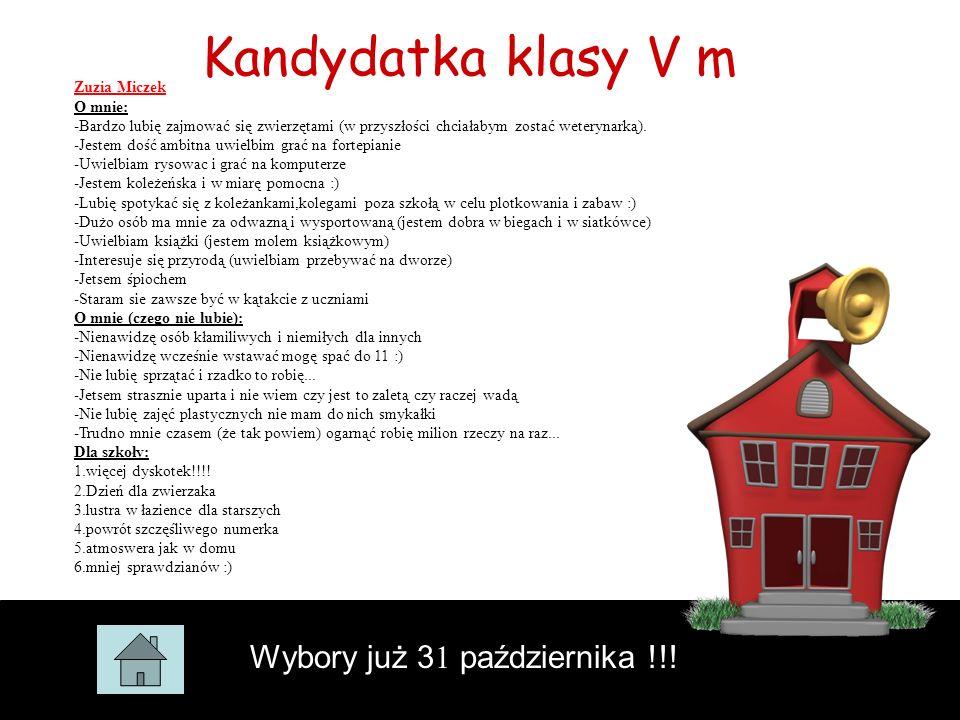 Kandydatka klasy V m Wybory już 3 1 października !!! Zuzia Miczek O mnie: -Bardzo lubię zajmować się zwierzętami (w przyszłości chciałabym zostać wete