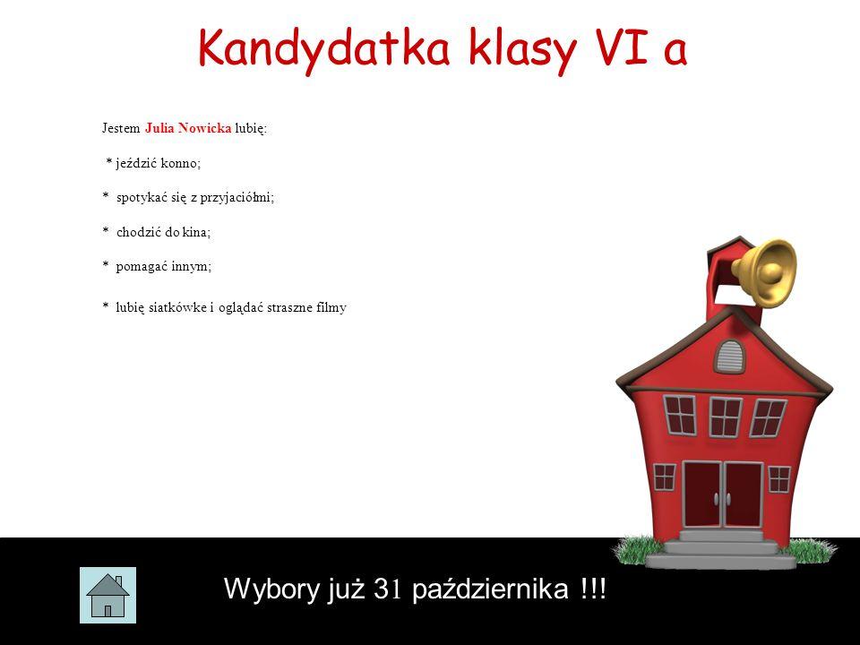 Kandydatka klasy VI a Wybory już 3 1 października !!! Jestem Julia Nowicka lubię: * jeździć konno; * spotykać się z przyjaciółmi; * chodzić do kina; *