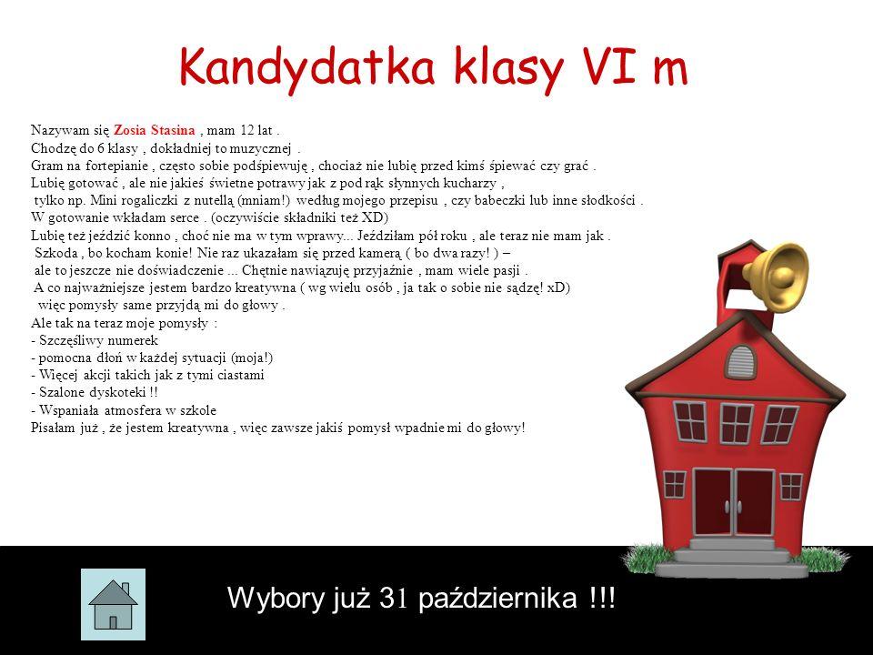 Kandydatka klasy VI m Wybory już 3 1 października !!! Nazywam się Zosia Stasina, mam 12 lat. Chodzę do 6 klasy, dokładniej to muzycznej. Gram na forte