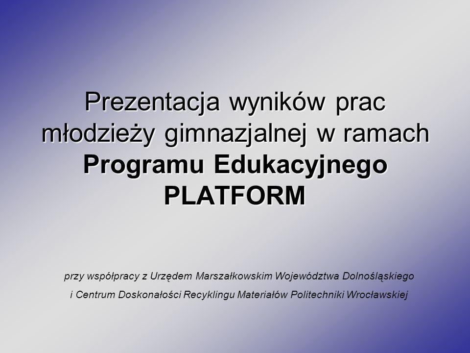 Prezentacja wyników prac młodzieży gimnazjalnej w ramach Programu Edukacyjnego PLATFORM przy współpracy z Urzędem Marszałkowskim Województwa Dolnośląskiego i Centrum Doskonałości Recyklingu Materiałów Politechniki Wrocławskiej