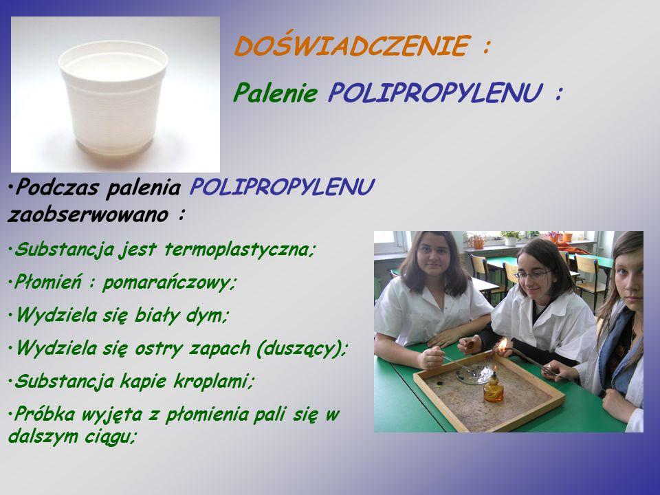 DOŚWIADCZENIE : Palenie POLIPROPYLENU : Podczas palenia POLIPROPYLENU zaobserwowano : Substancja jest termoplastyczna; Płomień : pomarańczowy; Wydziel