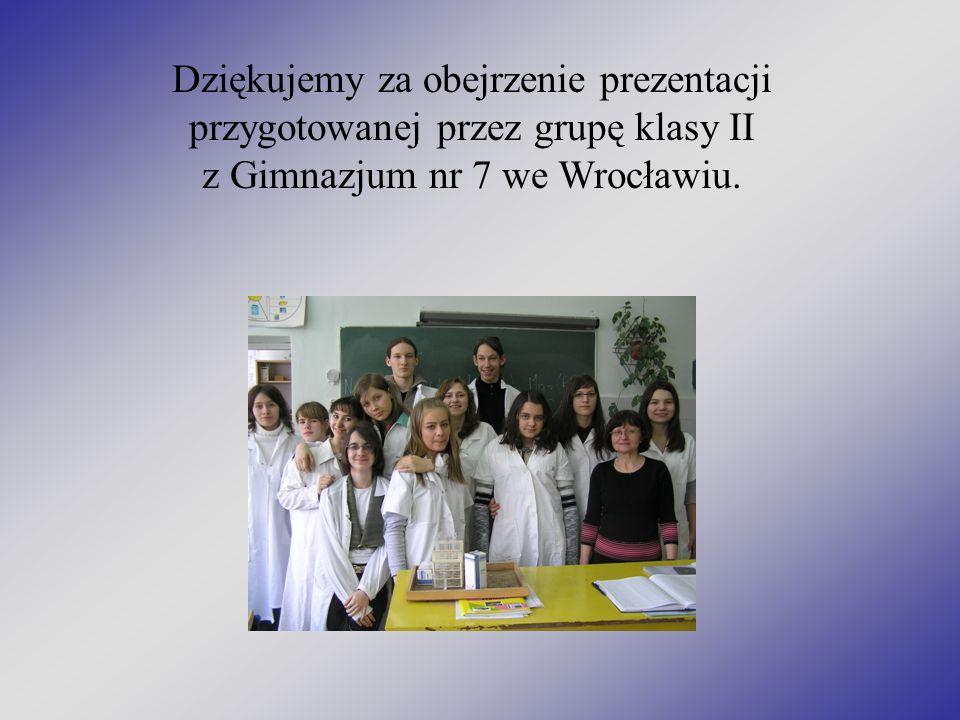 Dziękujemy za obejrzenie prezentacji przygotowanej przez grupę klasy II z Gimnazjum nr 7 we Wrocławiu.