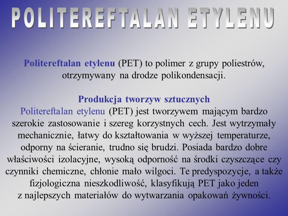 Politereftalan etylenu (PET) to polimer z grupy poliestrów, otrzymywany na drodze polikondensacji. Produkcja tworzyw sztucznych Politereftalan etylenu