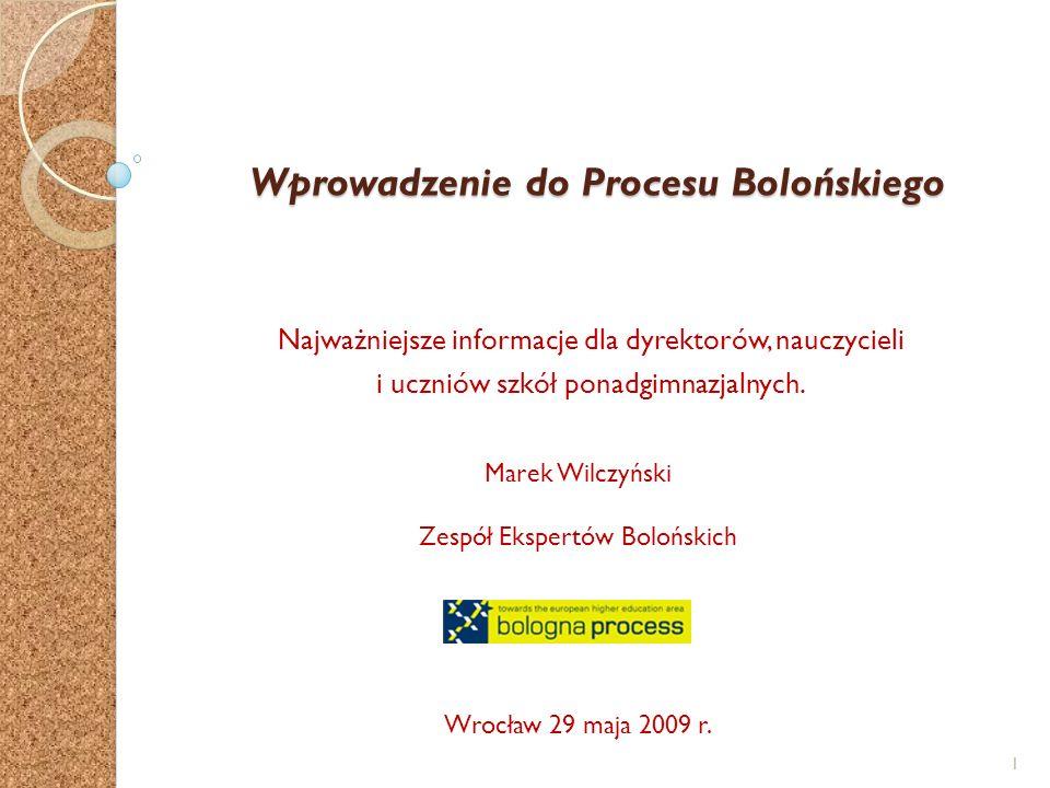 Wprowadzenie do Procesu Bolońskiego Najważniejsze informacje dla dyrektorów, nauczycieli i uczniów szkół ponadgimnazjalnych. Marek Wilczyński Zespół E