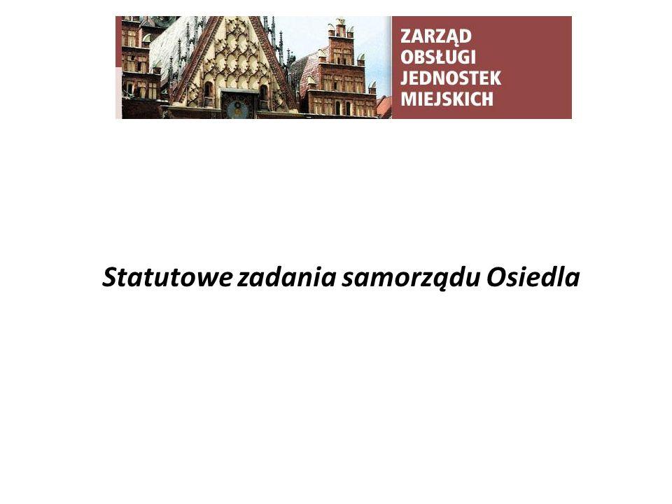 TYTUŁ SLAJDU § 60 pkt 5 Statutu Wrocławia Do właściwości rady osiedla należy: wspieranie inicjatyw społecznych w osiedlu zmierzających do poprawy warunków życia mieszkańców, rozwoju kultury, infrastruktury komunalnej, handlu i usług; środki do realizacji tego zadania wyodrębnia się w budżecie Miasta.