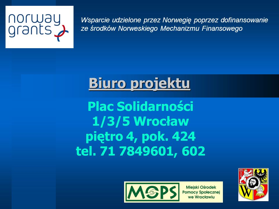 Wsparcie udzielone przez Norwegię poprzez dofinansowanie ze środków Norweskiego Mechanizmu Finansowego Biuro projektu Plac Solidarności 1/3/5 Wrocław piętro 4, pok.