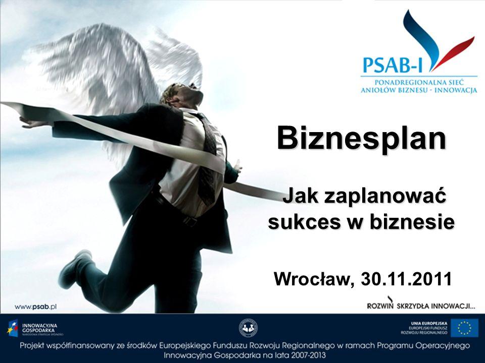 Biznesplan Jak zaplanować sukces w biznesie Wrocław, 30.11.2011