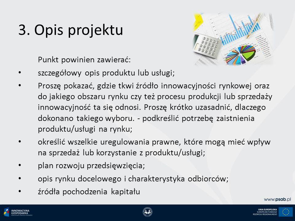3. Opis projektu Punkt powinien zawierać: szczegółowy opis produktu lub usługi; Proszę pokazać, gdzie tkwi źródło innowacyjności rynkowej oraz do jaki