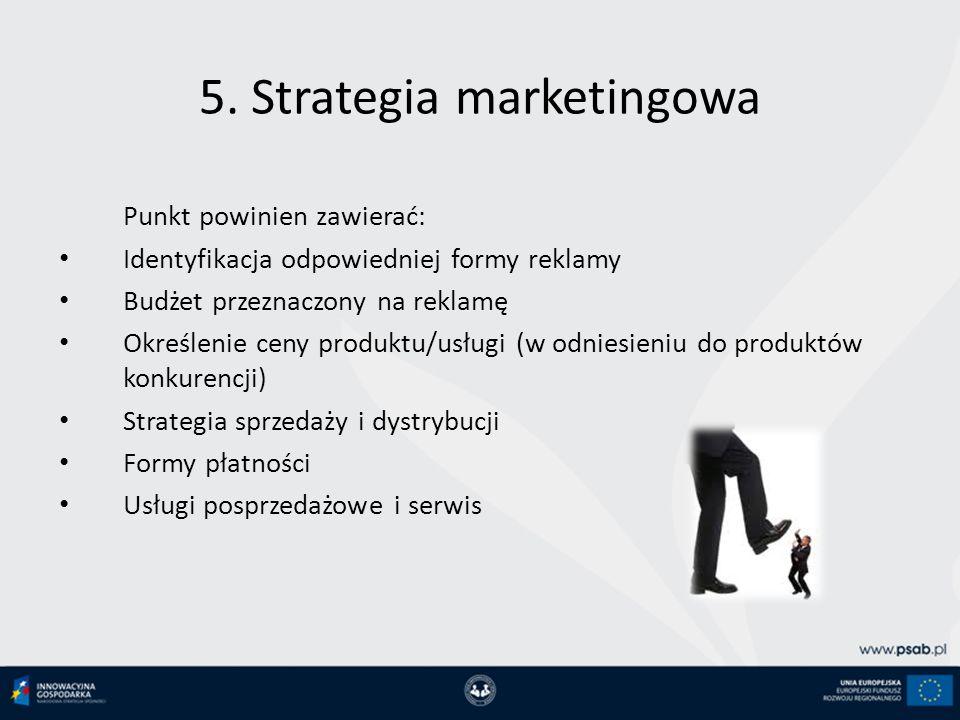 5. Strategia marketingowa Punkt powinien zawierać: Identyfikacja odpowiedniej formy reklamy Budżet przeznaczony na reklamę Określenie ceny produktu/us