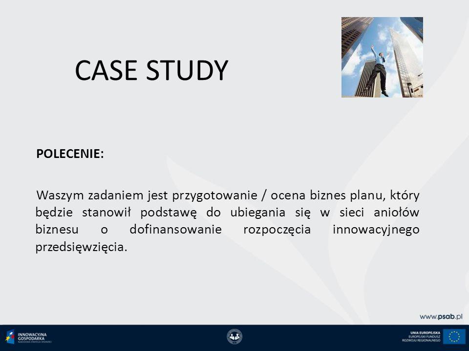 CASE STUDY POLECENIE: Waszym zadaniem jest przygotowanie / ocena biznes planu, który będzie stanowił podstawę do ubiegania się w sieci aniołów biznesu o dofinansowanie rozpoczęcia innowacyjnego przedsięwzięcia.