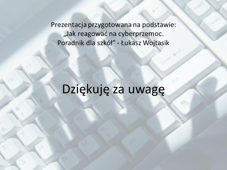Prezentacja przygotowana na podstawie: Jak reagować na cyberprzemoc.