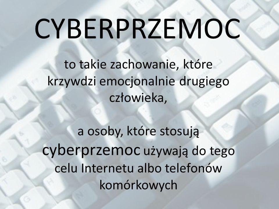CYBERPRZEMOC to takie zachowanie, które krzywdzi emocjonalnie drugiego człowieka, a osoby, które stosują cyberprzemoc używają do tego celu Internetu albo telefonów komórkowych