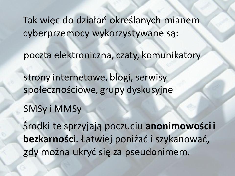 Tak więc do działań określanych mianem cyberprzemocy wykorzystywane są: Środki te sprzyjają poczuciu anonimowości i bezkarności.