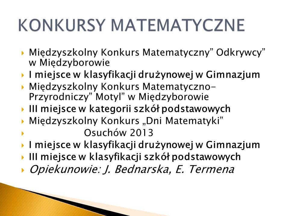 Międzyszkolny Konkurs Matematyczny Odkrywcy w Międzyborowie I miejsce w klasyfikacji drużynowej w Gimnazjum Międzyszkolny Konkurs Matematyczno- Przyro