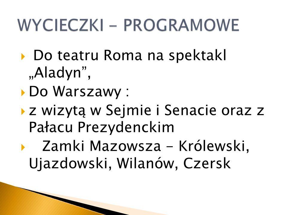 Do teatru Roma na spektakl Aladyn, Do Warszawy : z wizytą w Sejmie i Senacie oraz z Pałacu Prezydenckim Zamki Mazowsza - Królewski, Ujazdowski, Wilanó