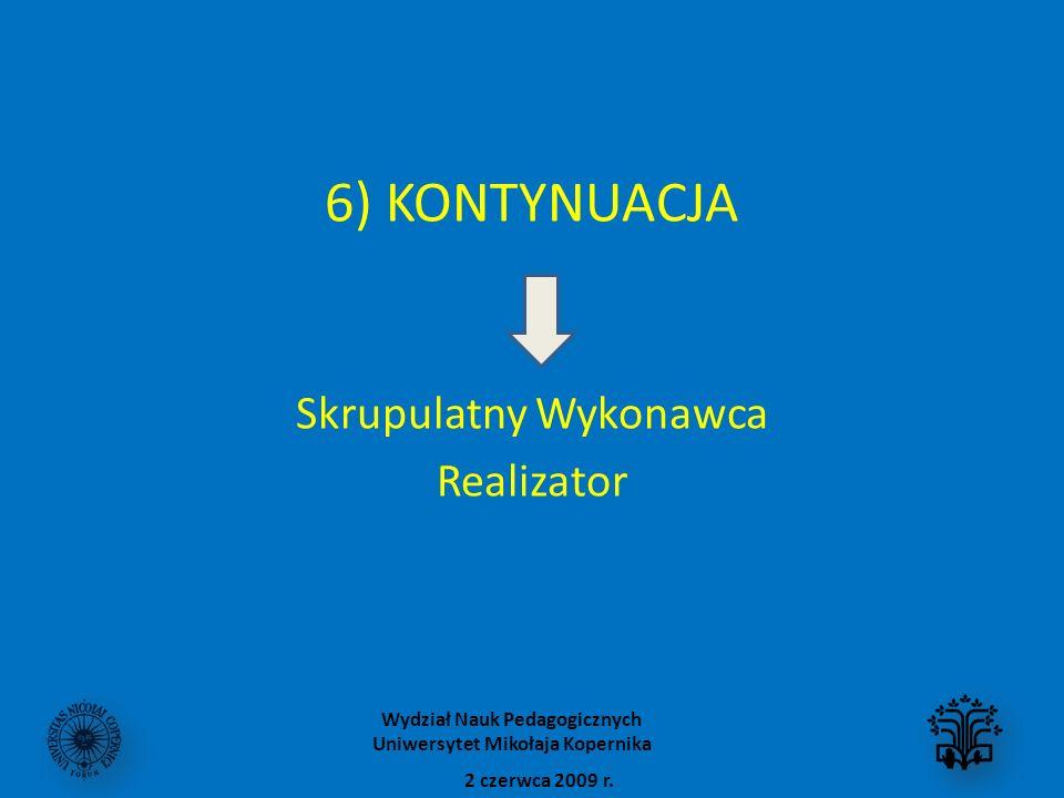 6) KONTYNUACJA Skrupulatny Wykonawca Realizator 2 czerwca 2009 r. Wydział Nauk Pedagogicznych Uniwersytet Mikołaja Kopernika